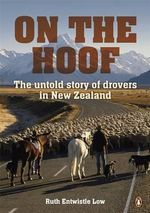 On the Hoof : The Untold Story of Drovers in New Zealand - Ruth Entwistle Low
