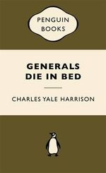 Generals Die in Bed : War Popular Penguins - Charles Yale Harrison
