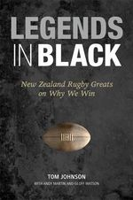 Legends in Black : New Zealand Rugby Greats on Why We Win - Tom Johnson
