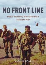 No Front Line : Inside Stories of New Zealand's Vietnam War - Claire Hall