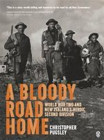 A Bloody Road Home : World War Two and New Zealand's Heroic Second Division - Christopher Pugsley