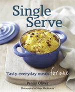 Single Serve : Tasty Everyday Meals for One - Penny Oliver