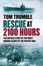 Rescue at 2100 Hours : The Untold Story of the Most Daring Escape of the Pacific War - Tom Trumble