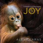 Joy : A Celebration of the Animal Kingdom - Alex Cearns