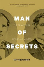 Man of Secrets : The Private Life of Donald McLean - Matthew Wright