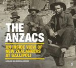 The Anzacs : An Inside View of New Zealanders at Gallipoli - Auckland War Memorial Museum