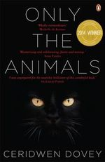 Only the Animals : 2014 Queensland Literary Awards Winner - Ceridwen Dovey