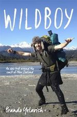 Wildboy : An Epic Trek Around the Coast of New Zealand - Brando Yelavich