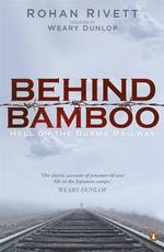 Behind Bamboo : Hell on the Burma Railway - Rohan Rivett