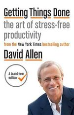 Getting Things Done : The Art of Stress-Free Productivity - David Allen
