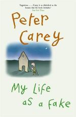 My Life as a Fake - Peter Carey