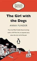 The Girl with the Dogs : Penguin Specials - Anna Funder