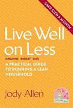 Live Well on Less : A Practical Guide to Running a Lean Household - Jody Allen