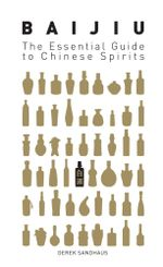 Baijiu : The Essential Guide to Chinese Spirits - Derek Sandhaus