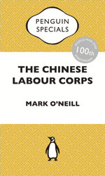 The Chinese Labour Corps : Penguin Special - Mark O'Neill
