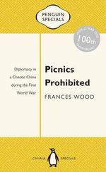 Picnics Prohibited : Diplomacy in a Chaotic China during the First World War: : Penguin Special -  Frances Wood