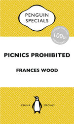 Picnics Prohibited : Diplomacy in a Chaotic China during the First World War: Penguin Special - Frances Wood