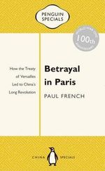 Betrayal in Paris : How the Treaty of Versailles Led to China's Long Revolution: : Penguin Special - Paul French