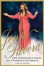 Jenni Rivera : The Incredible Story of a Warrior Butterfly - Leila Cobo