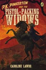 P.K. Pinkerton and the Pistol-Packing Widows : P.K. Pinkerton - Caroline Lawrence
