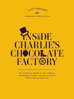Inside Charlie's Chocolate Factory : The Complete Story of Willy Wonka, the Golden Ticket, and Roald Dahl's Most Famous Creation. - Lucy Mangan