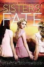 Sisters' Fate : Cahill Witch Chronicles - Jessica Spotswood