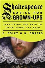 Shakespeare Basics for Grown-Ups : Everything You Need to Know about the Bard - E Foley