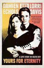 Yours for Eternity : A Love Story on Death Row - Damien Echols