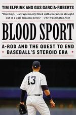 Blood Sport : A-Rod and the Quest to End Baseball's Steroid Era - Tim Elfrink
