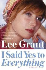 I Said Yes to Everything : A Memoir - Lee Grant