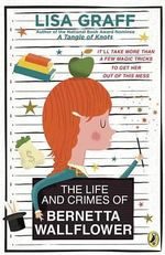 The Life and Crimes of Bernetta Wallflower - Lisa Graff