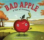 Bad Apple : A Tale of Friendship - Edward Hemingway