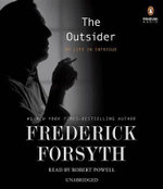 The Outsider : A Life in Intrigue - Frederick Forsyth