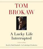 A Lucky Life Interrupted : A Memoir of Hope - Tom Brokaw