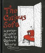 Curious Sofa :  A Pornographic Work by Ogdred Weary - Edward Gorey