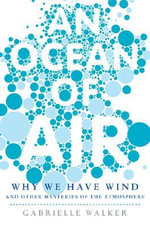 An Ocean of Air : Why the Wind Blows and Other Mysteries of the Atmosphere - Gabrielle Walker