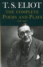 Complete Poems and Plays : 1909-1950 - Professor T S Eliot