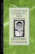 A Good Man Is Hard to Find and Other Stories : HBJ Modern Classic - Flannery O'Connor