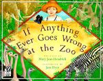 If Anything Ever Goes Wrong at the Zoo - Mary Jean Hendrick