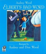 Elbert's Bad Word - Audrey Wood