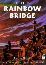 The Rainbow Bridge : Inspired by a Chumash Tale - Audrey Wood