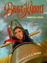 Brave Harriet : The First Woman to Fly the English Channel - Marissa Moss