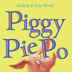 Piggy Pie Po - Audrey Wood