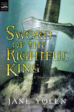 Sword of the Rightful King : A Novel of King Arthur - Jane Yolen
