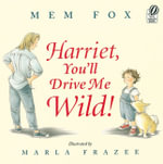 Harriet, You'll Drive Me Wild! - Mem Fox