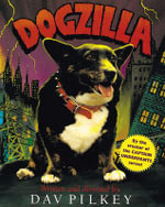 Dogzilla : Starring Flash, Rabies, Dwayne, and Introducing Leia As the Monster - Dav Pilkey