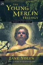 The Young Merlin Trilogy : Passager, Hobby, and Merlin - Jane Yolen