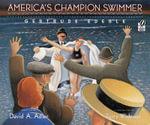 America's Champion Swimmer : Gertrude Ederle - Terry Widener