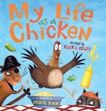 My Life as a Chicken - Ellen A Kelley