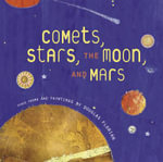 Comets, Stars, the Moon, and Mars : Space Poems and Paintings - Douglas Florian